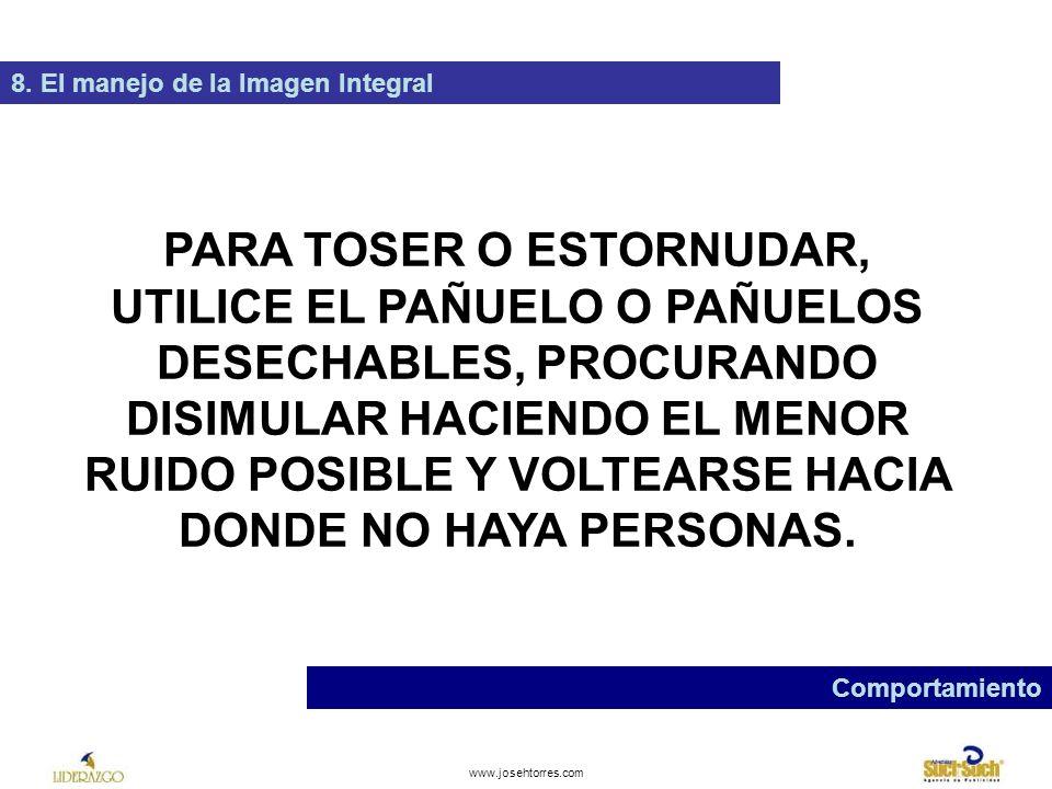 www.josehtorres.com 8. El manejo de la Imagen Integral Comunicación EVITE TODA PALABRA VULGAR