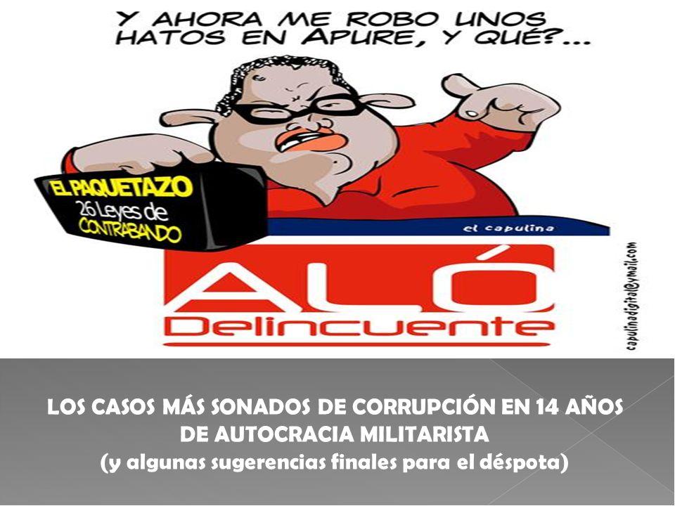 LOS CASOS MÁS SONADOS DE CORRUPCIÓN EN 14 AÑOS DE AUTOCRACIA MILITARISTA (y algunas sugerencias finales para el déspota)