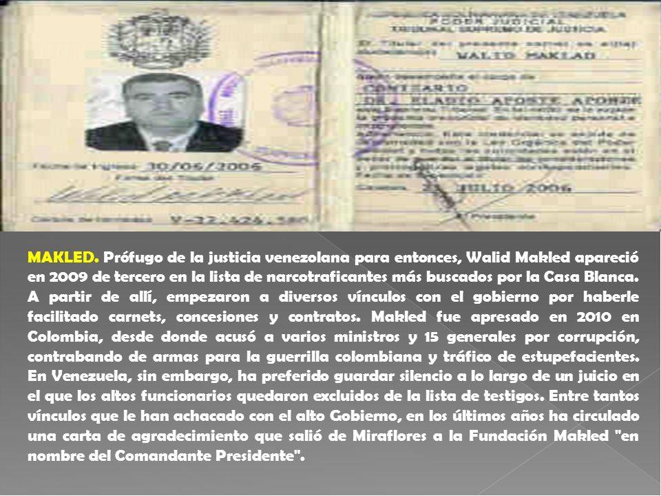 MAKLED. Prófugo de la justicia venezolana para entonces, Walid Makled apareció en 2009 de tercero en la lista de narcotraficantes más buscados por la