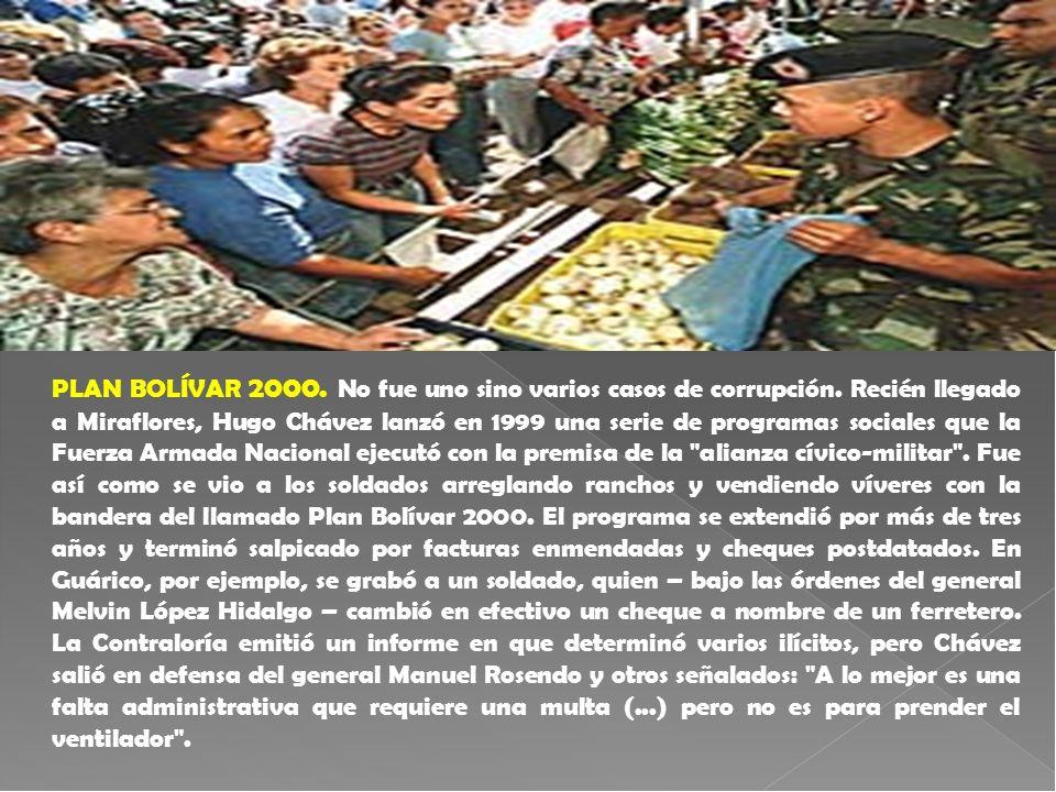 PLAN BOLÍVAR 2000. No fue uno sino varios casos de corrupción. Recién llegado a Miraflores, Hugo Chávez lanzó en 1999 una serie de programas sociales