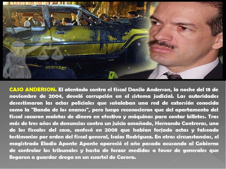 CASO ANDERSON. El atentado contra el fiscal Danilo Anderson, la noche del 18 de noviembre de 2004, develó corrupción en el sistema judicial. Las autor