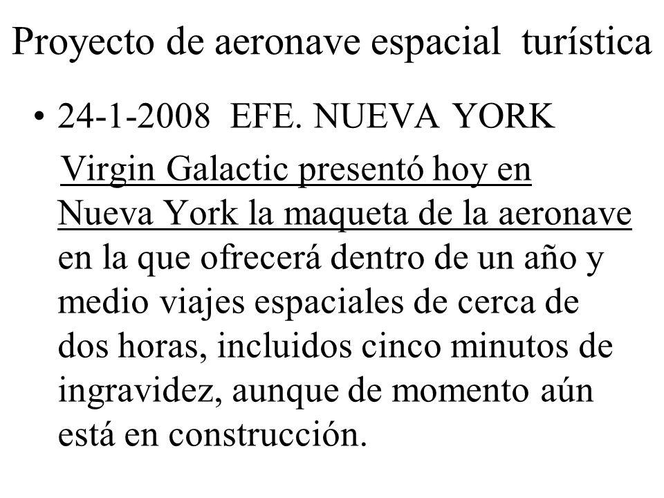 Proyecto de aeronave espacial turística 24-1-2008 EFE. NUEVA YORK Virgin Galactic presentó hoy en Nueva York la maqueta de la aeronave en la que ofrec