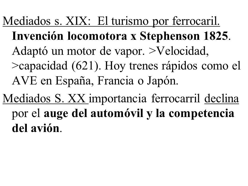 Mediados s. XIX: El turismo por ferrocaril. Invención locomotora x Stephenson 1825. Adaptó un motor de vapor. >Velocidad, >capacidad (621). Hoy trenes