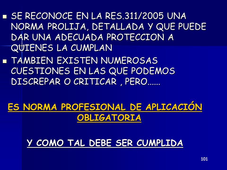 101 SE RECONOCE EN LA RES.311/2005 UNA NORMA PROLIJA, DETALLADA Y QUE PUEDE DAR UNA ADECUADA PROTECCION A QUIENES LA CUMPLAN SE RECONOCE EN LA RES.311