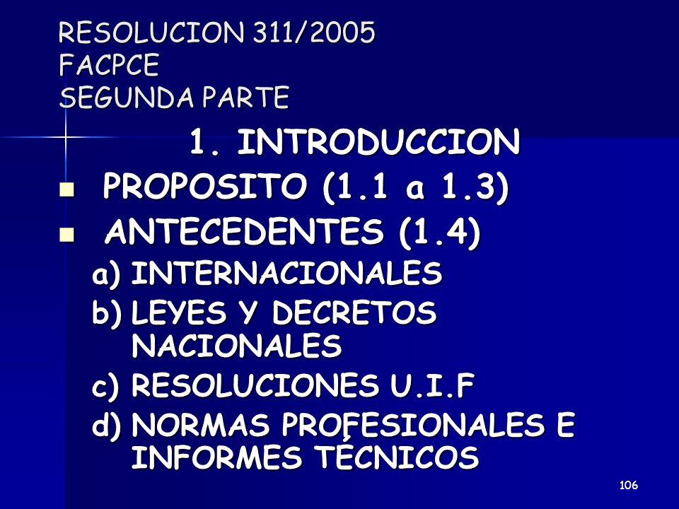 RESOLUCION 311/2005 FACPCE SEGUNDA PARTE 1. INTRODUCCION PROPOSITO (1.1 a 1.3) PROPOSITO (1.1 a 1.3) ANTECEDENTES (1.4) ANTECEDENTES (1.4) a)INTERNACI