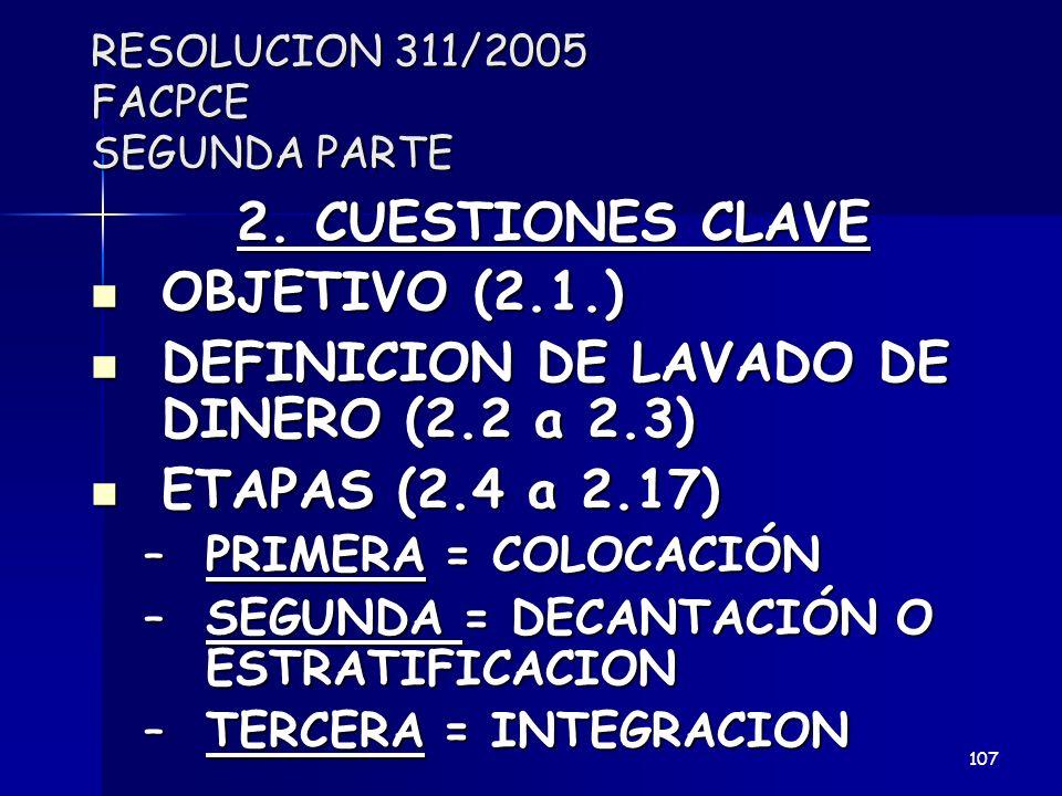RESOLUCION 311/2005 FACPCE SEGUNDA PARTE 2. CUESTIONES CLAVE OBJETIVO (2.1.) OBJETIVO (2.1.) DEFINICION DE LAVADO DE DINERO (2.2 a 2.3) DEFINICION DE