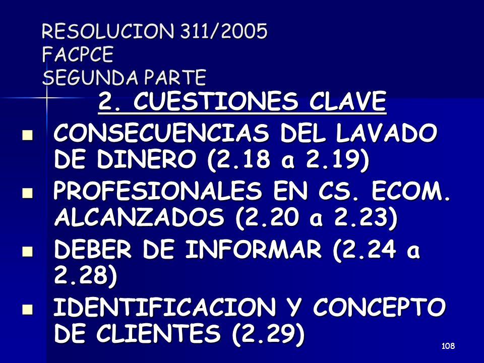 RESOLUCION 311/2005 FACPCE SEGUNDA PARTE 2. CUESTIONES CLAVE CONSECUENCIAS DEL LAVADO DE DINERO (2.18 a 2.19) CONSECUENCIAS DEL LAVADO DE DINERO (2.18