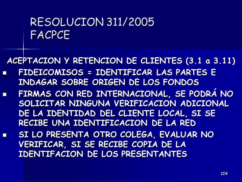 RESOLUCION 311/2005 FACPCE ACEPTACION Y RETENCION DE CLIENTES (3.1 a 3.11) FIDEICOMISOS = IDENTIFICAR LAS PARTES E INDAGAR SOBRE ORIGEN DE LOS FONDOS
