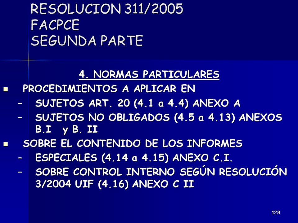 RESOLUCION 311/2005 FACPCE SEGUNDA PARTE 4. NORMAS PARTICULARES PROCEDIMIENTOS A APLICAR EN PROCEDIMIENTOS A APLICAR EN –SUJETOS ART. 20 (4.1 a 4.4) A