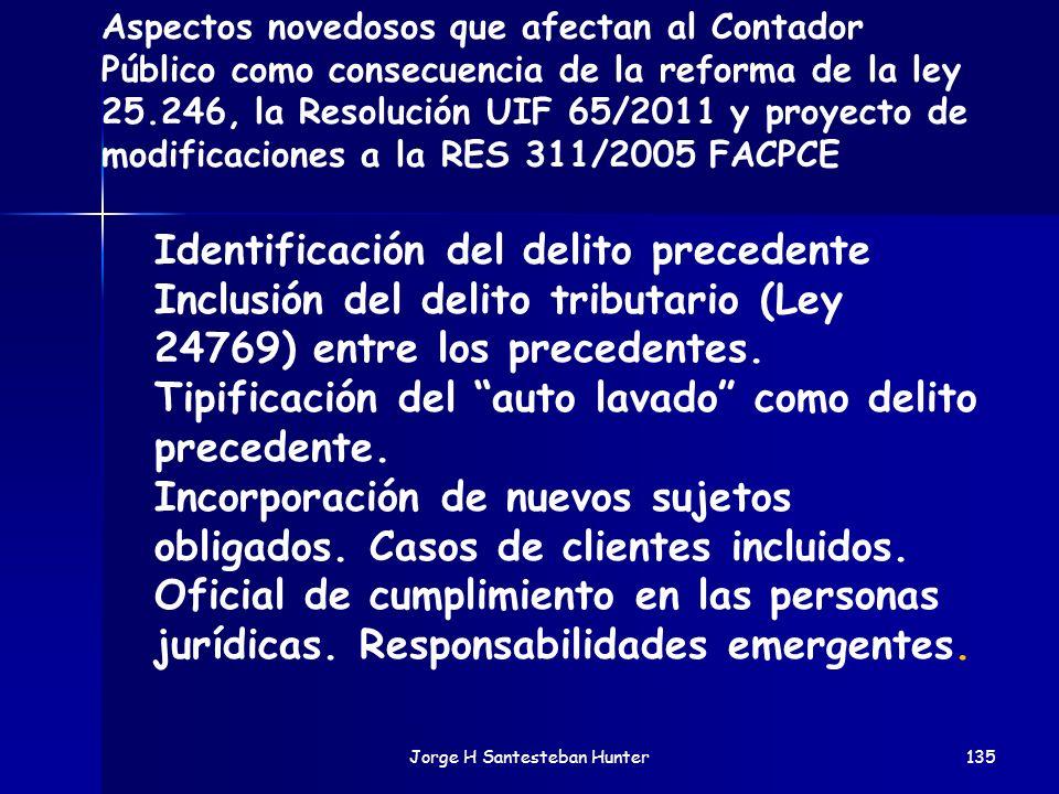 Jorge H Santesteban Hunter135 Aspectos novedosos que afectan al Contador Público como consecuencia de la reforma de la ley 25.246, la Resolución UIF 6