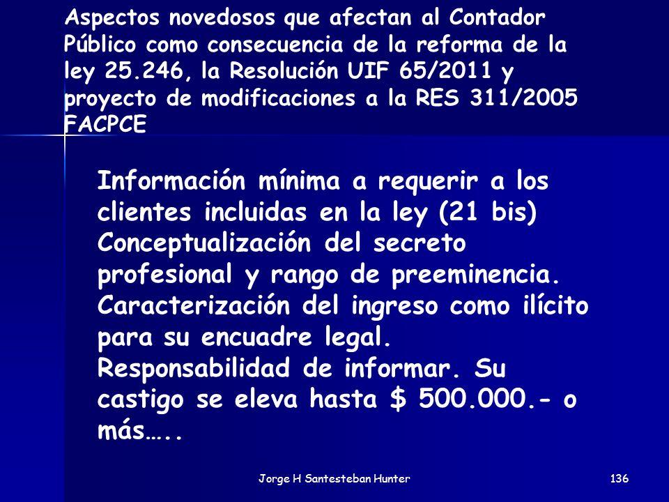 Jorge H Santesteban Hunter136 Aspectos novedosos que afectan al Contador Público como consecuencia de la reforma de la ley 25.246, la Resolución UIF 6