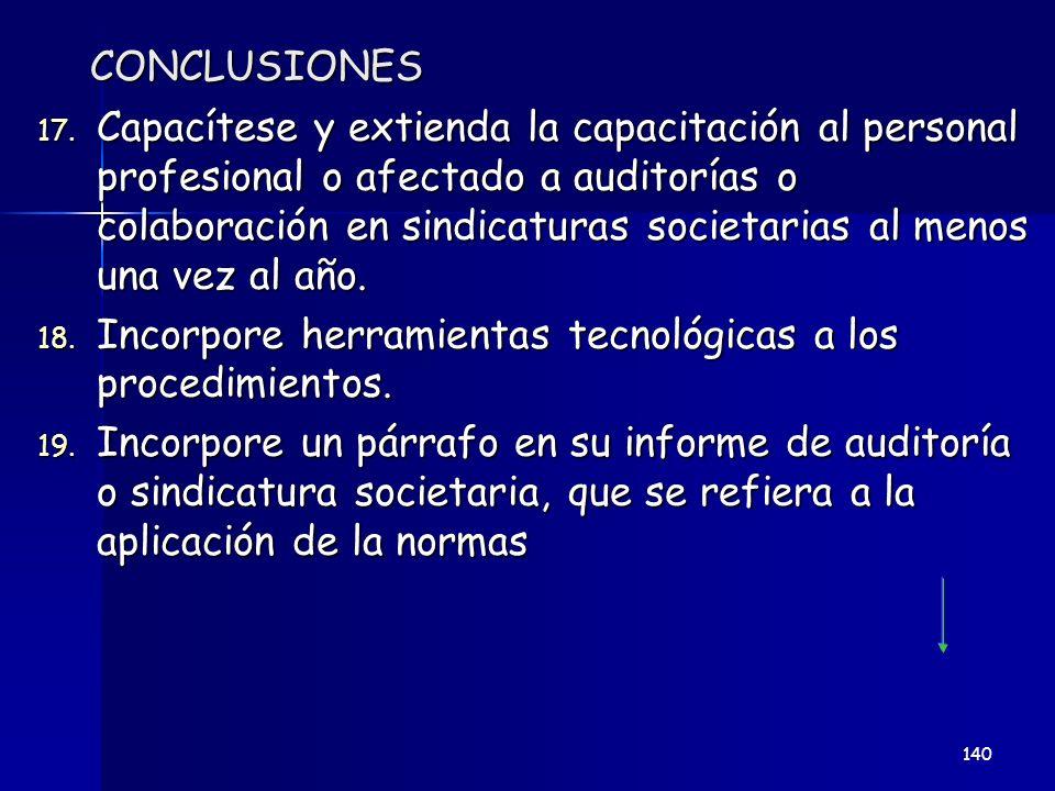 CONCLUSIONES 17. Capacítese y extienda la capacitación al personal profesional o afectado a auditorías o colaboración en sindicaturas societarias al m