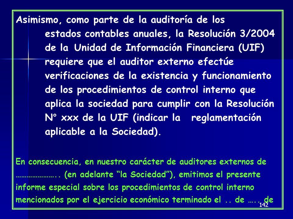 142 Asimismo, como parte de la auditoría de los estados contables anuales, la Resolución 3/2004 de la Unidad de Información Financiera (UIF) requiere
