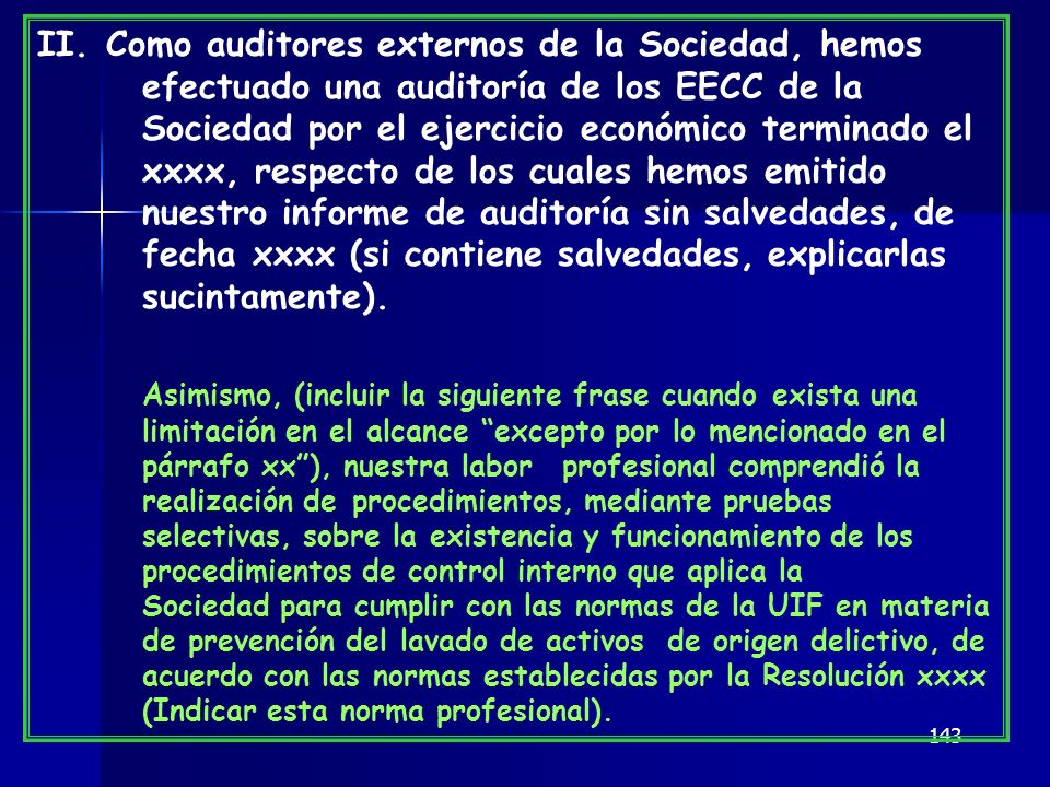 143 II. Como auditores externos de la Sociedad, hemos efectuado una auditoría de los EECC de la Sociedad por el ejercicio económico terminado el xxxx,