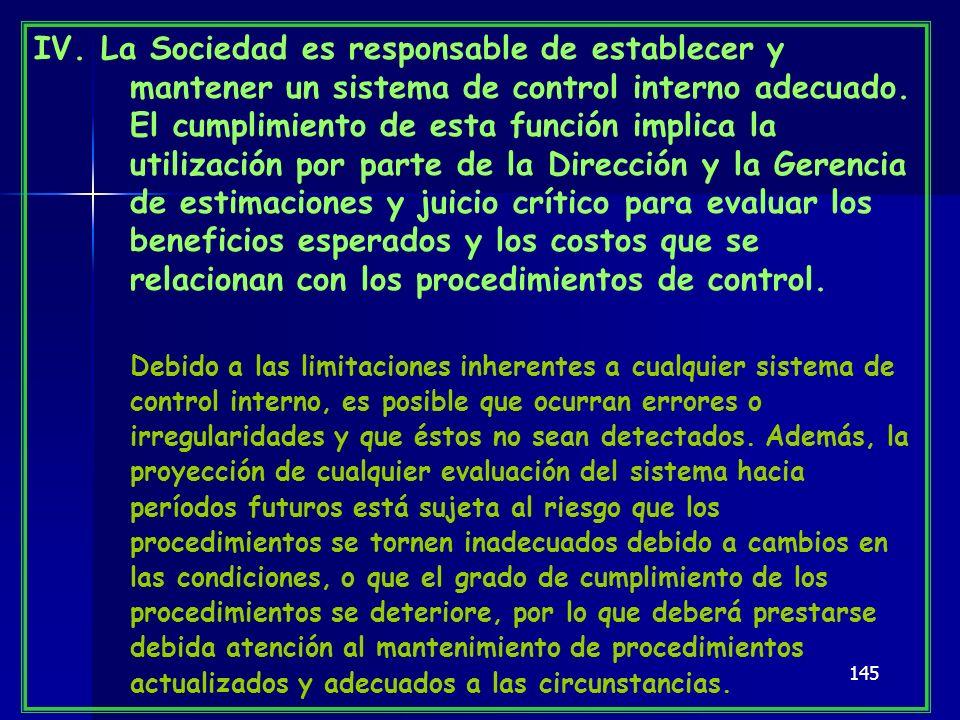 145 IV. La Sociedad es responsable de establecer y mantener un sistema de control interno adecuado. El cumplimiento de esta función implica la utiliza