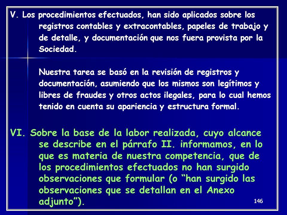 146 V. Los procedimientos efectuados, han sido aplicados sobre los registros contables y extracontables, papeles de trabajo y de detalle, y documentac
