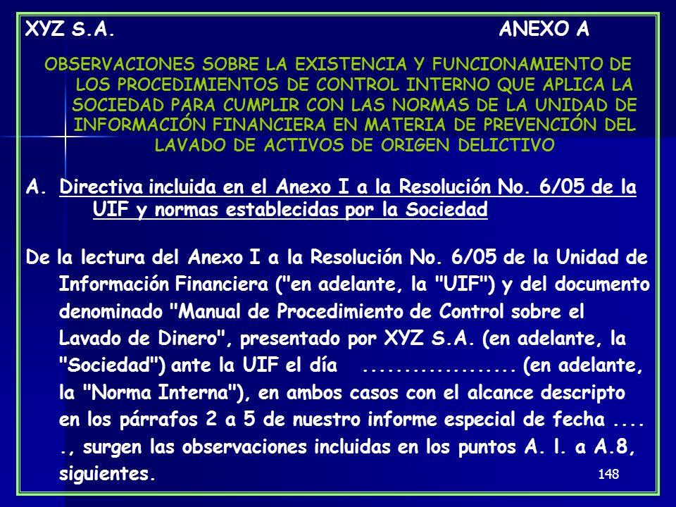 148 XYZ S.A. ANEXO A OBSERVACIONES SOBRE LA EXISTENCIA Y FUNCIONAMIENTO DE LOS PROCEDIMIENTOS DE CONTROL INTERNO QUE APLICA LA SOCIEDAD PARA CUMPLIR C