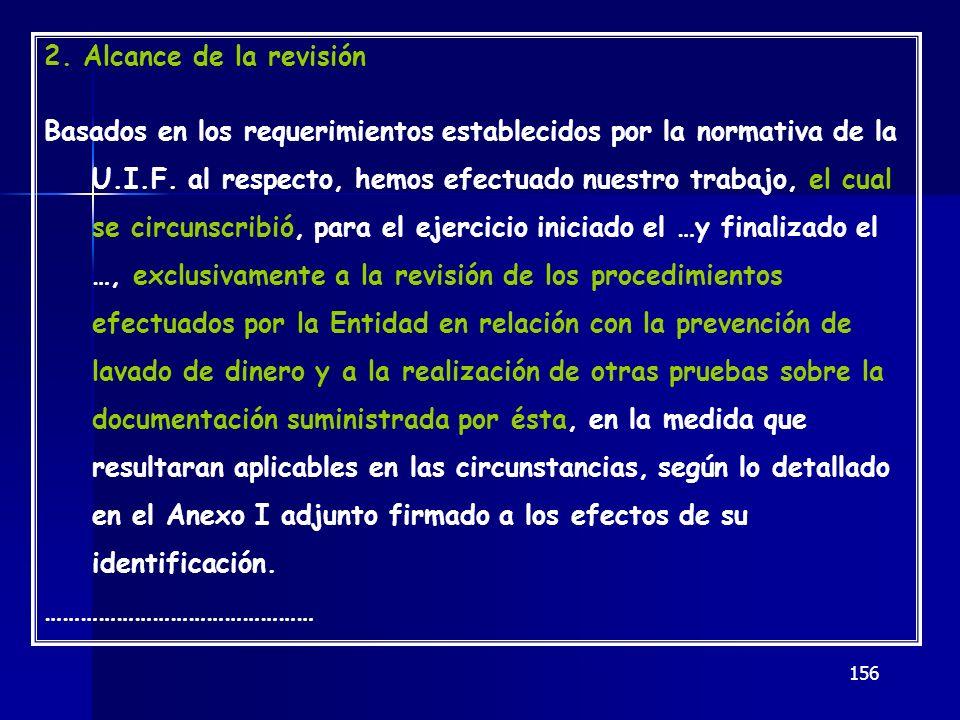 156 2. Alcance de la revisión Basados en los requerimientos establecidos por la normativa de la U.I.F. al respecto, hemos efectuado nuestro trabajo, e