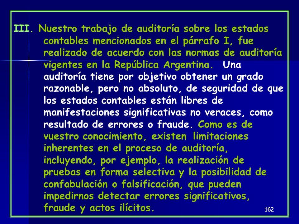162 III. Nuestro trabajo de auditoría sobre los estados contables mencionados en el párrafo I, fue realizado de acuerdo con las normas de auditoría vi