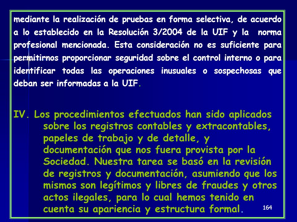 164 mediante la realización de pruebas en forma selectiva, de acuerdo a lo establecido en la Resolución 3/2004 de la UIF y la norma profesional mencio