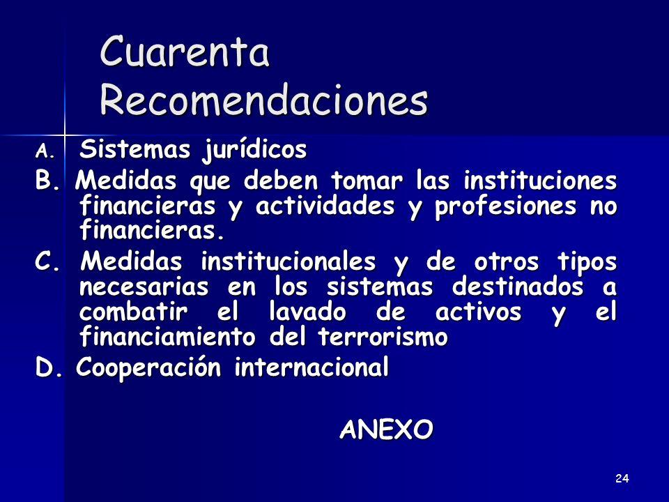 Cuarenta Recomendaciones A. Sistemas jurídicos B. Medidas que deben tomar las instituciones financieras y actividades y profesiones no financieras. C.