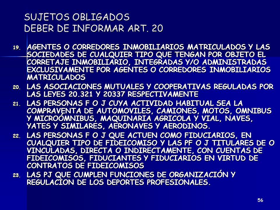 SUJETOS OBLIGADOS DEBER DE INFORMAR ART. 20 19. AGENTES O CORREDORES INMOBILIARIOS MATRICULADOS Y LAS SOCIEDADES DE CUALQUIER TIPO QUE TENGAN POR OBJE