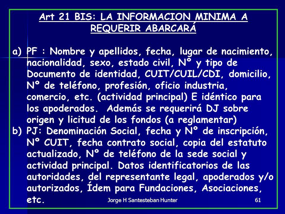 61 Art 21 BIS: LA INFORMACION MINIMA A REQUERIR ABARCARÁ a)PF : Nombre y apellidos, fecha, lugar de nacimiento, nacionalidad, sexo, estado civil, Nº y