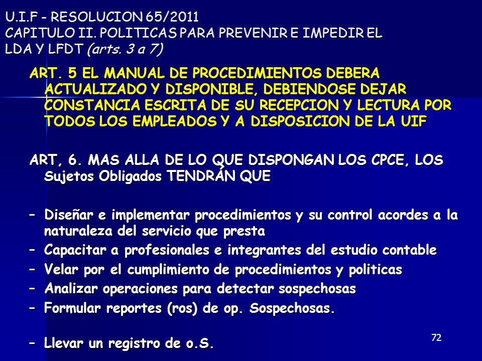 72 U.I.F - RESOLUCION 65/2011 CAPITULO II. POLITICAS PARA PREVENIR E IMPEDIR EL LDA Y LFDT (arts. 3 a 7) ART. 5 EL MANUAL DE PROCEDIMIENTOS DEBERA ACT