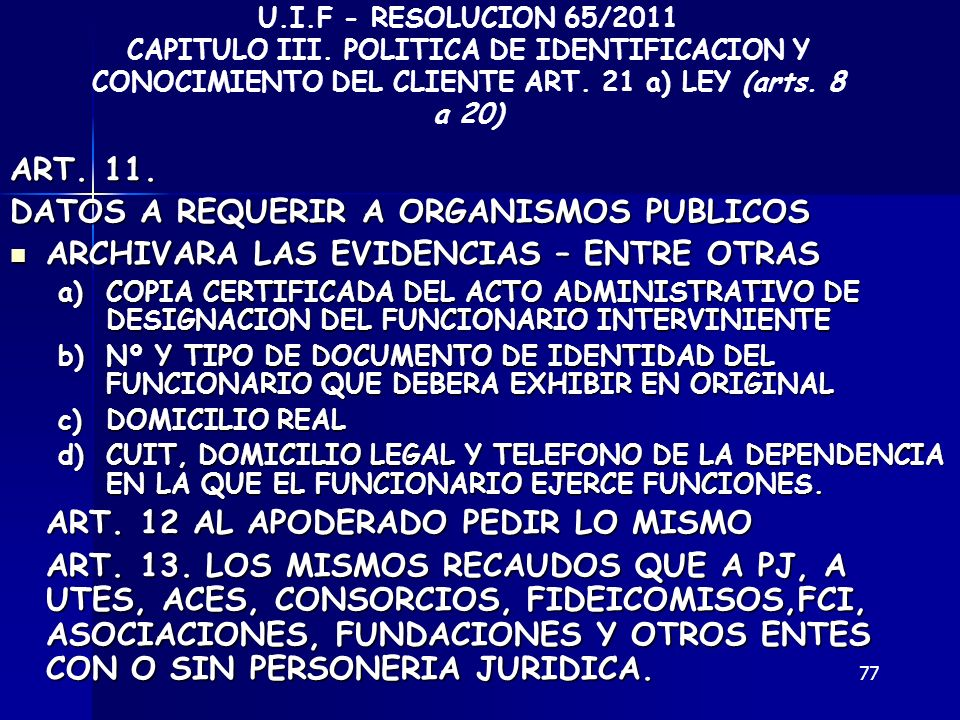 77 ART. 11. DATOS A REQUERIR A ORGANISMOS PUBLICOS ARCHIVARA LAS EVIDENCIAS – ENTRE OTRAS ARCHIVARA LAS EVIDENCIAS – ENTRE OTRAS a)COPIA CERTIFICADA D