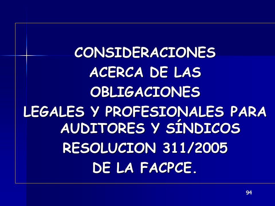 94 CONSIDERACIONES ACERCA DE LAS OBLIGACIONES LEGALES Y PROFESIONALES PARA AUDITORES Y SÍNDICOS RESOLUCION 311/2005 DE LA FACPCE.