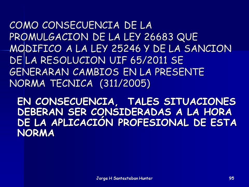 COMO CONSECUENCIA DE LA PROMULGACION DE LA LEY 26683 QUE MODIFICO A LA LEY 25246 Y DE LA SANCION DE LA RESOLUCION UIF 65/2011 SE GENERARAN CAMBIOS EN