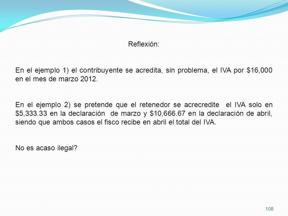 108 Reflexión: En el ejemplo 1) el contribuyente se acredita, sin problema, el IVA por $16,000 en el mes de marzo 2012.