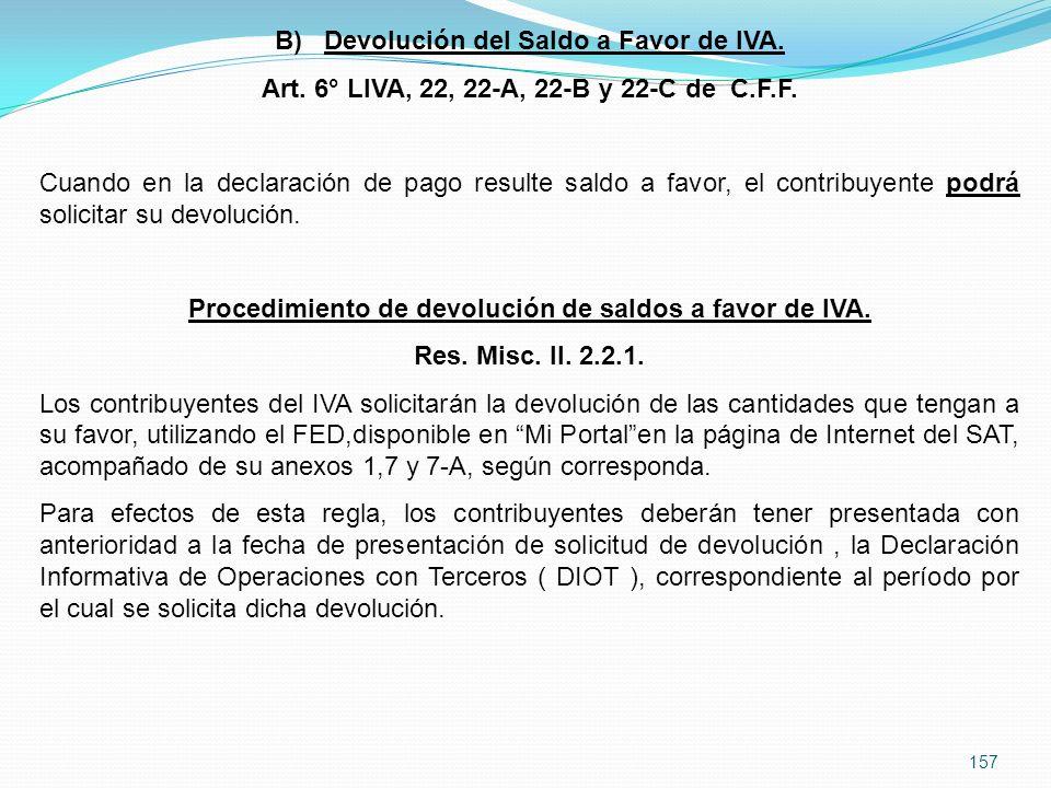 157 B) Devolución del Saldo a Favor de IVA.Art. 6° LIVA, 22, 22-A, 22-B y 22-C de C.F.F.