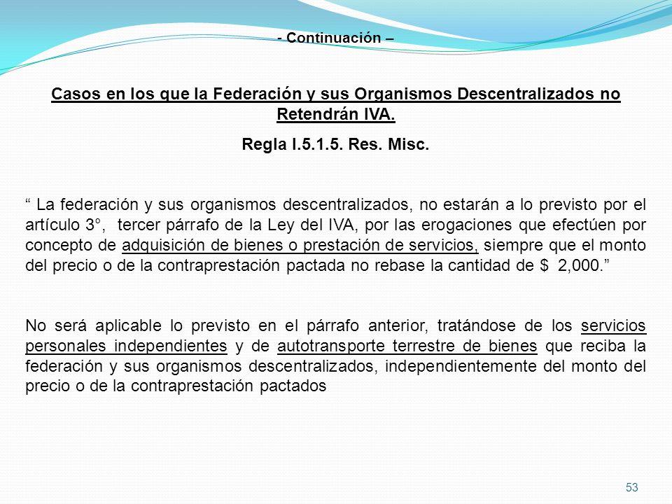 53 - Continuación – Casos en los que la Federación y sus Organismos Descentralizados no Retendrán IVA.