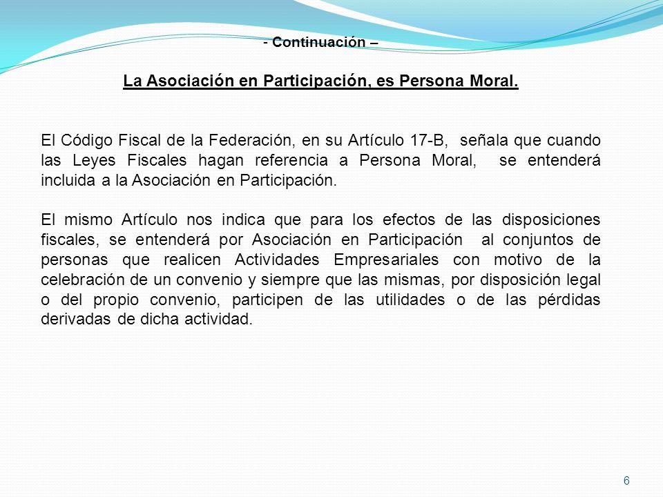 6 - Continuación – La Asociación en Participación, es Persona Moral.