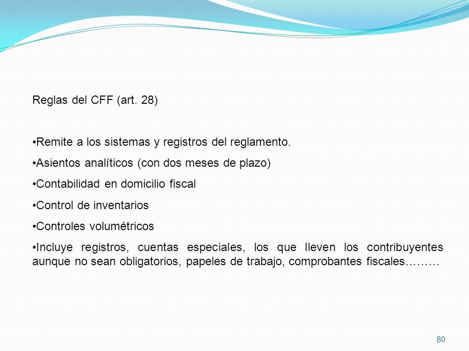 80 Reglas del CFF (art.28) Remite a los sistemas y registros del reglamento.