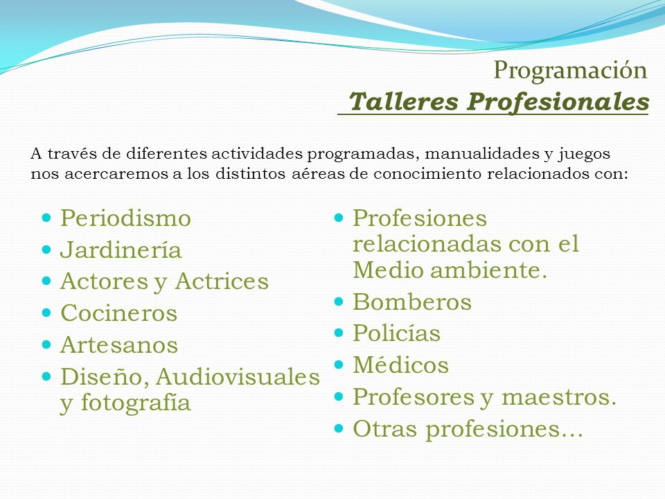 Periodismo Jardinería Actores y Actrices Cocineros Artesanos Diseño, Audiovisuales y fotografía Profesiones relacionadas con el Medio ambiente. Bomber