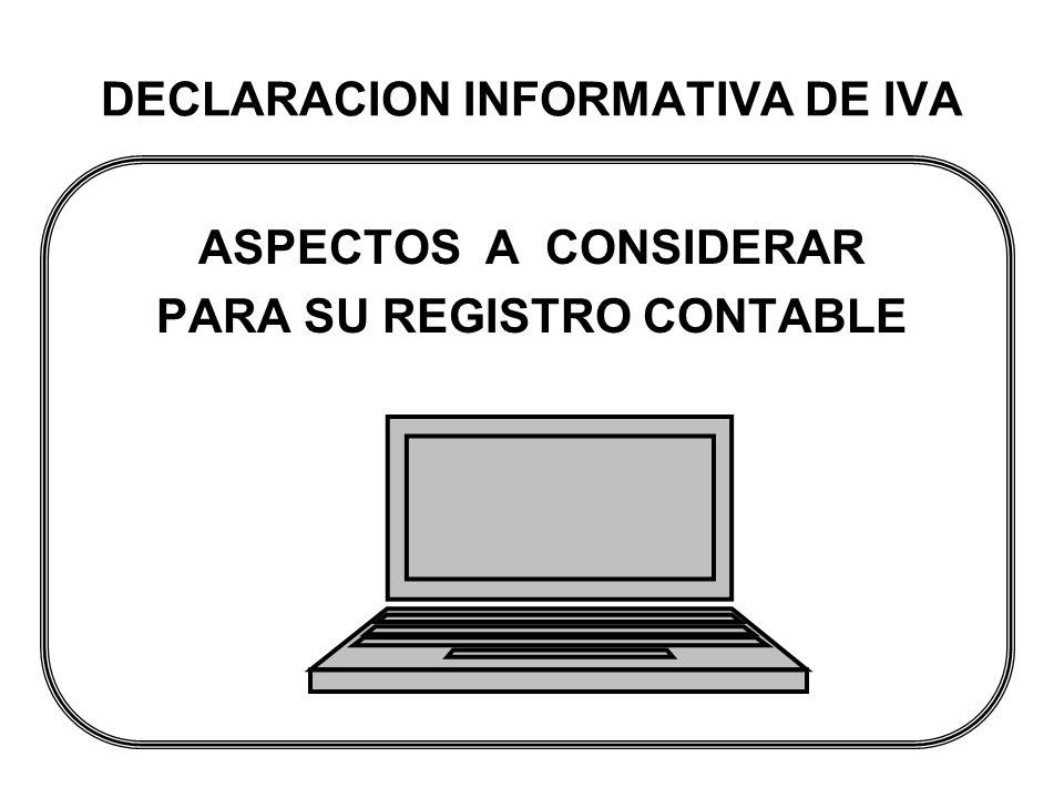 DECLARACION INFORMATIVA DE IVA ASPECTOS A CONSIDERAR PARA SU REGISTRO CONTABLE