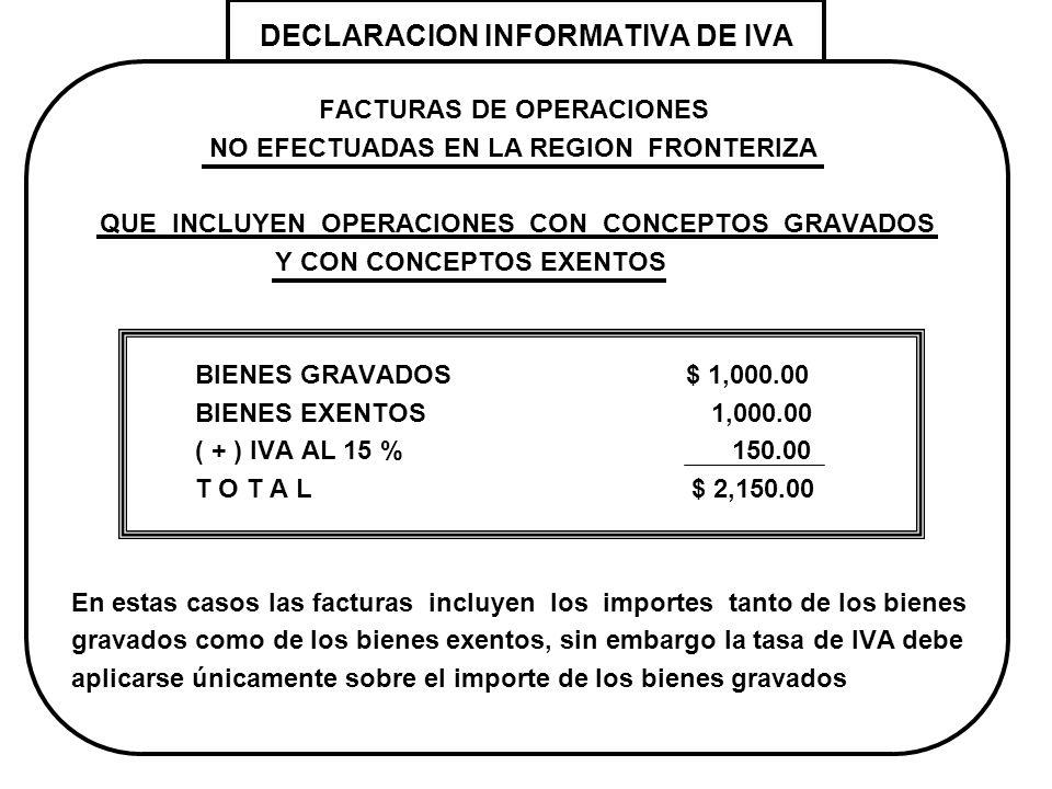 DECLARACION INFORMATIVA DE IVA FACTURAS DE OPERACIONES NO EFECTUADAS EN LA REGION FRONTERIZA QUE INCLUYEN OPERACIONES CON CONCEPTOS GRAVADOS Y CON CON