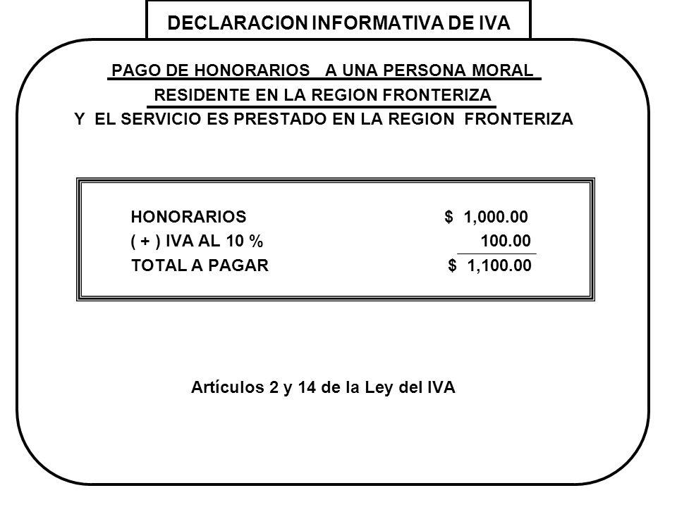DECLARACION INFORMATIVA DE IVA PAGO DE HONORARIOS A UNA PERSONA MORAL RESIDENTE EN LA REGION FRONTERIZA Y EL SERVICIO ES PRESTADO EN LA REGION FRONTER