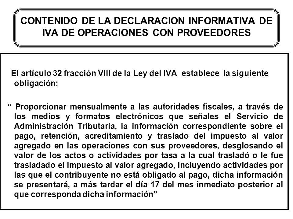 CONTENIDO DE LA DECLARACION INFORMATIVA DE IVA DE OPERACIONES CON PROVEEDORES El artículo 32 fracción VIII de la Ley del IVA establece la siguiente ob