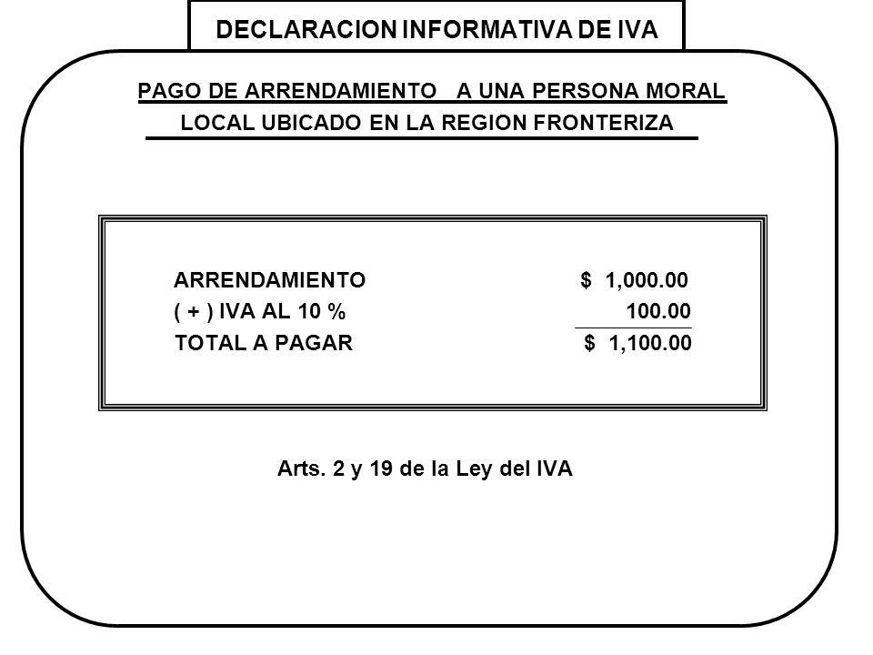 DECLARACION INFORMATIVA DE IVA PAGO DE ARRENDAMIENTO A UNA PERSONA MORAL LOCAL UBICADO EN LA REGION FRONTERIZA ARRENDAMIENTO $ 1,000.00 ( + ) IVA AL 1