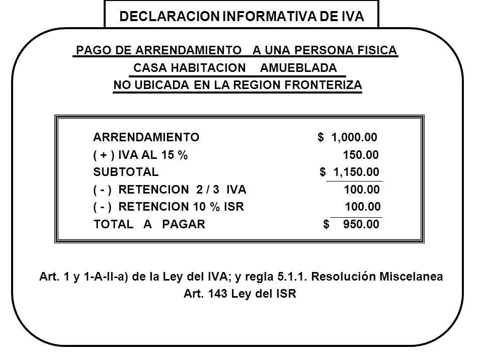 DECLARACION INFORMATIVA DE IVA PAGO DE ARRENDAMIENTO A UNA PERSONA FISICA CASA HABITACION AMUEBLADA NO UBICADA EN LA REGION FRONTERIZA ARRENDAMIENTO $