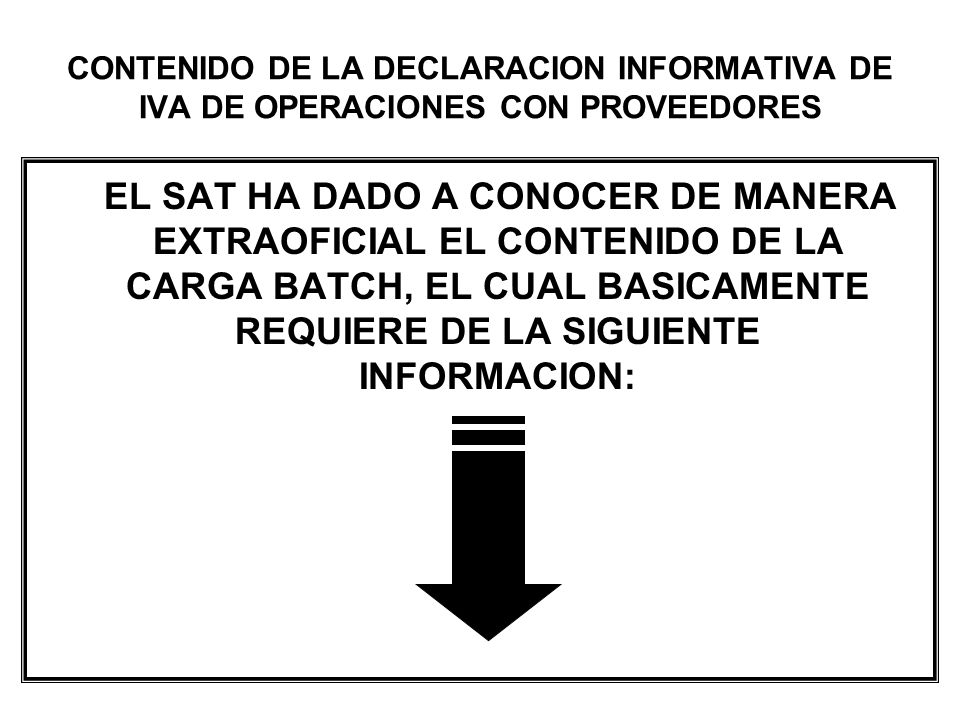 CONTENIDO DE LA DECLARACION INFORMATIVA DE IVA DE OPERACIONES CON PROVEEDORES EL SAT HA DADO A CONOCER DE MANERA EXTRAOFICIAL EL CONTENIDO DE LA CARGA