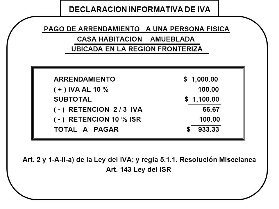 DECLARACION INFORMATIVA DE IVA PAGO DE ARRENDAMIENTO A UNA PERSONA FISICA CASA HABITACION AMUEBLADA UBICADA EN LA REGION FRONTERIZA ARRENDAMIENTO $ 1,