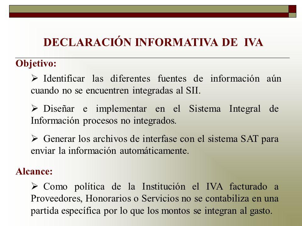 DECLARACIÓN INFORMATIVA DE IVA Identificar las diferentes fuentes de información aún cuando no se encuentren integradas al SII. Diseñar e implementar