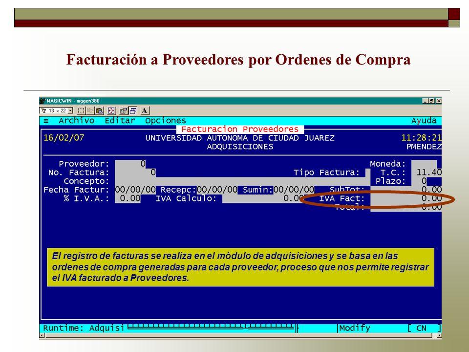 Facturación a Proveedores por Ordenes de Compra El registro de facturas se realiza en el módulo de adquisiciones y se basa en las ordenes de compra ge
