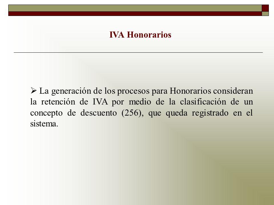IVA Honorarios La generación de los procesos para Honorarios consideran la retención de IVA por medio de la clasificación de un concepto de descuento