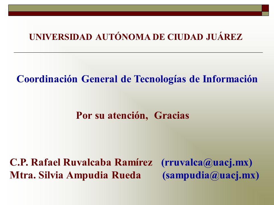 Por su atención, Gracias UNIVERSIDAD AUTÓNOMA DE CIUDAD JUÁREZ C.P. Rafael Ruvalcaba Ramírez (rruvalca@uacj.mx) Mtra. Silvia Ampudia Rueda (sampudia@u