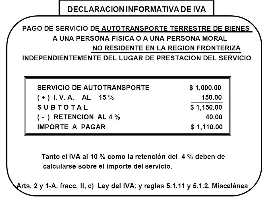 DECLARACION INFORMATIVA DE IVA PAGO DE ARRENDAMIENTO A UNA PERSONA MORAL CASA HABITACION AMUEBLADA UBICADA EN LA REGION FRONTERIZA ARRENDAMIENTO $ 1,000.00 ( + ) IVA AL 10 % 100.00 SUBTOTAL $ 1,100.00 Arts.